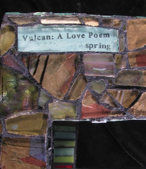 Picture of glass mosaic on wood gold glass with text under light blue glass that says: Vulcan: A Love Poem - spring