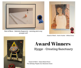 pix of actual pieces in the show with textnof award winners for Hygge - Creating Sanctuary. There are 3 thumbnails of each piece - best of show by Gabriela Guganovic, Morning Ode to My Younger Self; Award of Merit - Kevin Hunter - white Dress - Award of Merit - Diana Maria Rossi The Birthday Playlist #21 Welcome Home